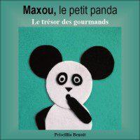 Maxou, le Petit Panda : Le trésor des Gourmands - Priscillia Benoit