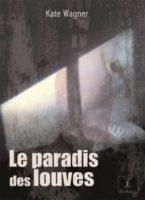 Le Paradis des louves  - Kate Wagner