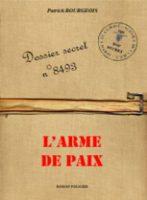 Dossier secret n°8493 - L'arme de Paix - Patrick Bourgeois