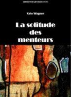 La Solitude des Menteurs - Kate Wagner