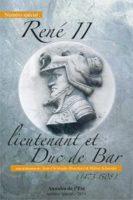 René II, lieutenant et Duc de Bar (1473-1508) - Jean-Christophe Blanchard