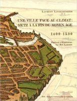 Une Ville face au climat : Metz à la fin du Moyen Âge (1400-1530) - Laurent Litzenburger