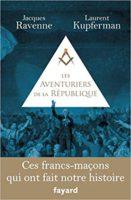 Les Aventuriers de la République : Ces francs-maçons qui ont fait notre histoire - Laurent Kupferman