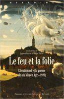Le feu et la folie. L'irrationnel et la guerre (fin du Moyen Âge-1920) - Laurent Vissière