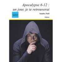 Apocalypse 6 12 un jour je te retrouverai  - Sandra Noël Schrul