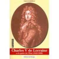 Charles V de Lorraine ou la quête de l'état, 1643-1690  - Laurent Jalabert