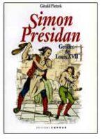 SIMON PRESIDAN – Geôlier de LOUIS XVII - Gérald Pietrek