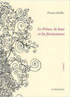 Le Prince, la Lune et les fornicateurs  - Florent Kieffer