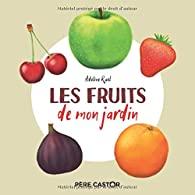 Les fruits de mon jardin  - Adeline RUEL