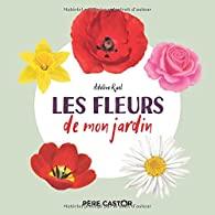 Les fleurs de mon jardin  - Adeline RUEL
