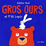 Gros ours et p'tit lapin  - Adeline RUEL