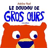 Le doudou de Gros Ours - Adeline RUEL