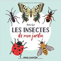 Les Insectes de mon jardin - Adeline RUEL