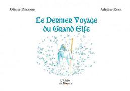 Le Dernier Voyage du Grand Elfe - Adeline RUEL
