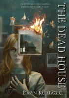 The Dead House - Dawn KURTAGICH 🇬🇧