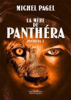 La Mère de Panthéra - Michel  PAGEL
