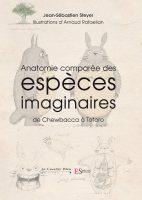 Anatomie comparée des espèces imaginaires : de Totoro à Chewbacca - Jean-Sébastien STEYER