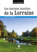 Les charmes insolites de la Lorraine / 110 lieux étonnants - Anne-Laure MARIOTON