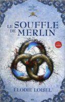 Le souffle de Merlin - Élodie  Loisel