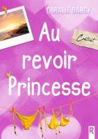 Au revoir princesse - Coralie DARCY