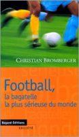 Football, la bagatelle la plus sérieuse du monde - Christian Bromberger