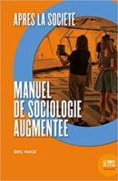 Après la société: Manuel de sociologie augmentée - Eric Macé