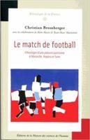 Le match de football. Ethnologie d'une passion partisane à Marseille, Naples et Turin  - Christian Bromberger