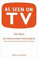 Les imaginaires médiatiques. Une sociologie postcritique des médias - Eric Macé