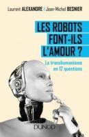 Les robots font-ils l'amour ?: le transhumanisme en 12 questions - Jean-Michel Besnier