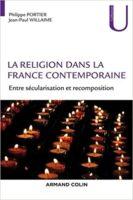 -La religion dans la France contemporaine. Entre sécularisation et recomposition  - Jean-Paul Willaime