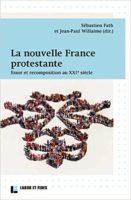 -La nouvelle France protestante. Essor et recomposition au XXIe siècle  - Jean-Paul Willaime
