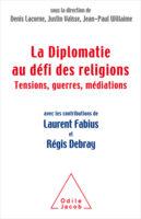 -La diplomatie au défi des religions. Tensions, guerres, médiations - Jean-Paul Willaime