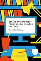 Écrire son premier roman en dix minutes par jour - David MEULEMANS
