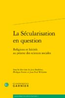 -La sécularisation en question. Religions et laïcités au prisme des sciences sociales - Jean-Paul Willaime