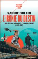 L'ironie du destin. Une histoire des Russes et de leur empire  - Sabine DULLIN