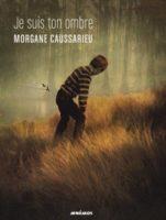 Je suis ton ombre  - Morgane Caussarieu
