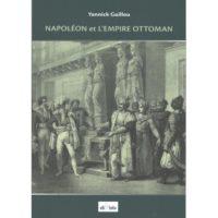 Napoléon et l'Empire Ottoman - Yannick GUILLOU
